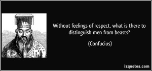 quote-without-feelings-of-respect-what-is-there-to-distinguish-men-from-beasts-confucius-41018
